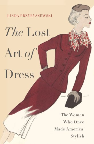 The Lost Art of Dress: The Women Who Once Made America Stylish (English Edition)