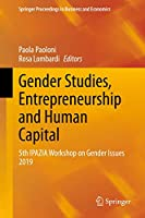 Gender Studies, Entrepreneurship and Human Capital: 5th IPAZIA Workshop on Gender Issues 2019 (Springer Proceedings in Business and Economics)