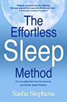 The Effortless Sleep Method:The Incredible New Cure for Insomnia and Chronic Sleep Problems (The Effortless Sleep...