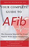 Your Complete Guide To AFib: The Essential Manual For Every Patient With Atrial Fibrillation