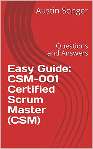 Easy Guide: CSM-001 Certified Scrum Master (CSM): Questions and Answers (English Edition)
