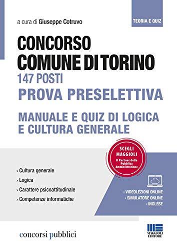 Concorso Comune di Torino 147 posti. Prova preselettiva. Manuale e quiz di logica e cultura generale. Con videolezioni e simulatore online