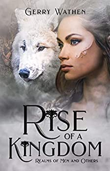Rise of a Kingdom (Book 1) (Realms of Men and Others) by [Gerry Wathen]