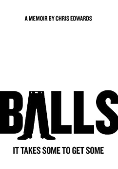 BALLS: It Takes Some to Get Some by [Chris Edwards]