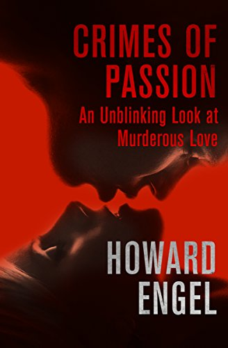 Crimes of Passion: An Unblinking Look at Murderous Love (English Edition)