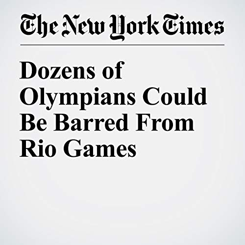 Dozens of Olympians Could Be Barred From Rio Games cover art