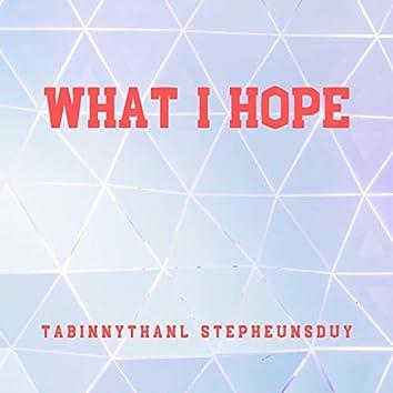What I Hope