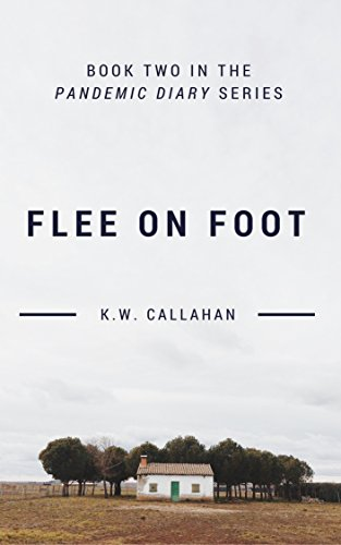 Pandemic Diary: Flee on Foot by [K.W. Callahan]