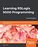 Learning RSLogix 5000 Programming: Build robust PLC solutions with ControlLogix, CompactLogix, and Studio 5000/RSLogix 5000, 2nd Edition