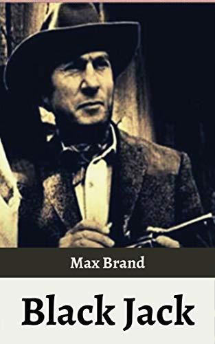Black Jack [Annotated]: Max Brand (Western fiction, Classics, Literature) (English Edition)