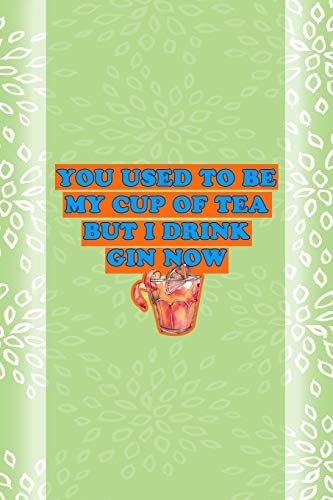 You Used To Be My Cup Of Tea But I Drink Gin Now: Notebook Journal Composition Blank Lined Diary Notepad 120 Pages Paperback Green Texture Gin