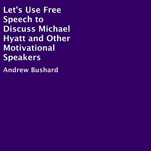 Let's Use Free Speech to Discuss Michael Hyatt and Other Motivational Speakers audiobook cover art