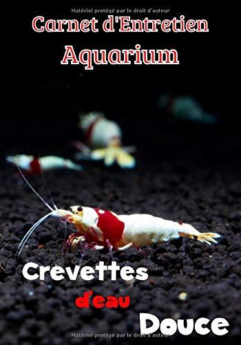 Carnet d'Entretien Aquarium Crevettes d'Eau Douce: Suivi et maintenance de votre aquarium | 121 pages, 7 x 10 pouces | Journal de bord pour les ... Analyse de l'eau | Inspection de l'aquarium |