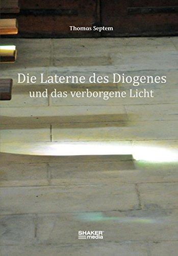 Die Laterne des Diogenes: und das verborgene Licht
