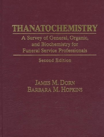 Thanatochemistry: A Survey of General, Organic, and Biochemistry for Funeral Service Professionals (2nd Edition)