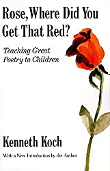 Image: Rose, Where Did You Get That Red?: Teaching Great Poetry to Children | Paperback: 346 pages | by Kenneth Koch (Author). Publisher: Vintage; Reissue edition (June 16, 1990)