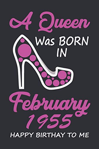 A Queen Was Born In February 1955 Happy Birthday To Me: Birthday Gift Women Wife Her sister, Lined Notebook / Journal Gift, 120 Pages, 6x9, Soft Cover, Matte Finish