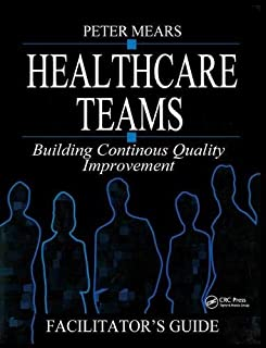Healthcare Teams Manual: Building Continuous Quality Improvement Facilitator's Guide