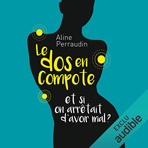 Le dos en compote. Et si on arrêtait d'avoir mal ?                   By:                                                                                                                                 Aline Perraudin                               Narrated by:                                                                                                                                 Françoise Carrière                      Length: 3 hrs and 45 mins     Not rated yet     Overall 0.0