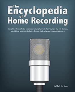 The Encyclopedia of Home Recording: A Complete Resource For The Home Recording Studio