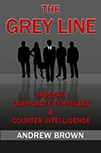 The Grey Line: Modern Corporate Espionage and Counterintelligence