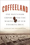 Coffeeland: One Man's Dark Empire and the Making of Our Favorite Drug