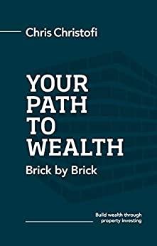 Your Path to Wealth: Brick by Brick by [Chris Christofi]