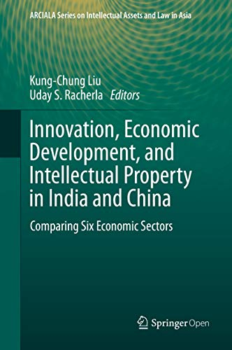 Couverture du livre Innovation, Economic Development, and Intellectual Property in India and China: Comparing Six Economic Sectors (ARCIALA Series on Intellectual Assets and Law in Asia) (English Edition)