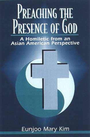 Preaching the Presence of God: A Homiletic from an Asian American Perspective