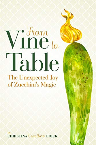 From Vine to Table: The Unexpected Joy of Zucchini's Magic (English Edition)