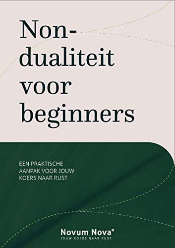 Non-dualiteit voor beginners: Een praktische aanpak voor jouw koers naar rust (Dutch Edition)