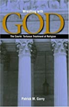 Wrestling With God: The Courts' Tortuous Treatment of Religion