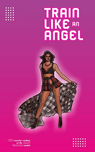 TRAIN LIKE AN ANGEL: 10 EXERCISE ROUTINES OF THE MOST FAMOUS MODELS (English Edition)
