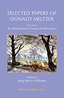 Selected Papers of Donald Meltzer - Volume 3: The Psychoanalytic Process and the Analyst