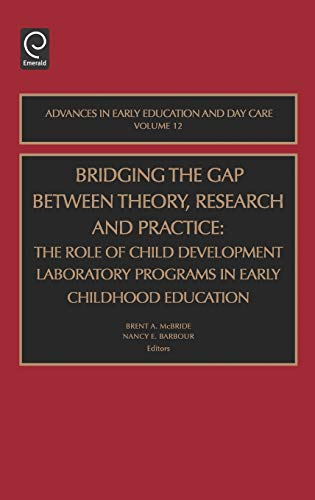 Bridging the Gap Between Theory, Research and Practice: The Role of Child Development Laboratory Programs in Early Childhood Education (Advances in ... in Early Education & Day Care, Band 12)