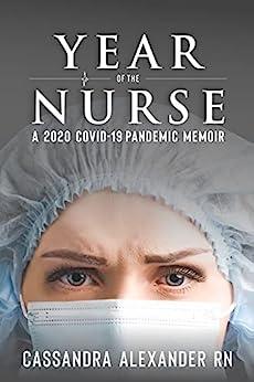 Year of the Nurse: A 2020 Covid-19 Pandemic Memoir (English Edition) par [Cassie  Alexander]