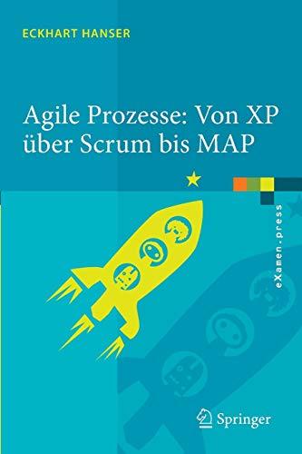 Agile Prozesse: Von XP über Scrum bis MAP: Von XP über Scrum bis MAP (eXamen.press) (German Edition)