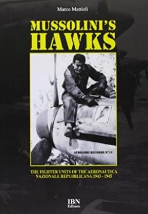 [(Mussolinis Hawks: The Fighter Units of the Aeronautica Nazionale Repubblicana from 1943 to 1945)] [Author: Marco Mattioli] published on (June, 2012)