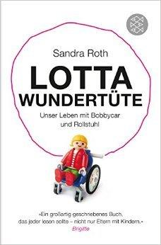 Lotta Wundertüte: Unser Leben mit Bobbycar und Rollstuhl (Sachbuch [allgemein]) ( 23. Juli 2015 )