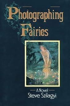 Photographing Fairies: A Novel by [Steve Szilagyi]
