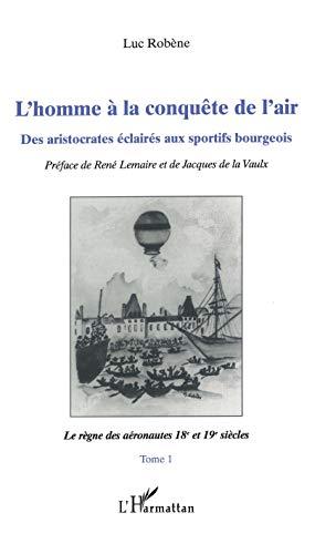 L'homme à la conquête de l'air: Des aristocrates éclairés aux sportifs bourgeois (Tome 1)