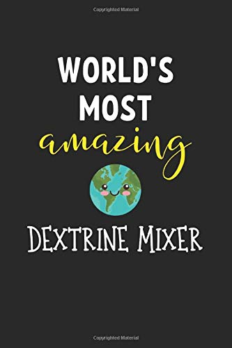 World's Most Amazing Dextrine Mixer: Lined Journal, 120 Pages, 6 x 9, Dextrine Mixer Funny Job Work Gift Idea, Black Matte Finish (Dextrine Mixer Journal)