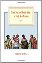 Race, Sex, and Social Order in Early New Orleans (Early America: History, Context, Culture)