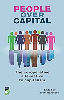 People Over Capital: The Co-operative Alternative to Capitalism by [Rob Harrison]