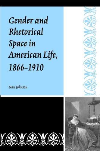 Gender and Rhetorical Space in American Life, 1866-1910 (Studies in Rhetorics and Feminisms)