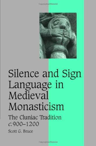 Silence and Sign Language in Medieval Monasticism: The Cluniac Tradition, c.900–1200 (Cambridge Studies in Medieval Life and Thought: Fourth Series Book 68) (English Edition)