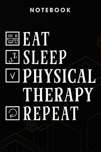 Physical Therapy - Eat Sleep Physical Therapy Repeat Good Physiotherapy Gift Notebook Planner: Journals and Gifts for men and women, Business, journals for boys, journals for kids, journals for girls