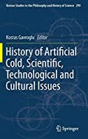 History of Artificial Cold, Scientific, Technological and Cultural Issues (Boston Studies in the Philosophy and History of Science (299))