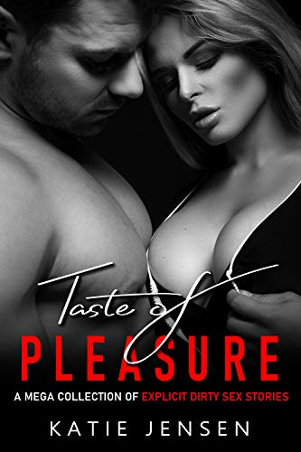 Taste of Pleasure: A Mega Collection of Explicit Dirty Sex Stories