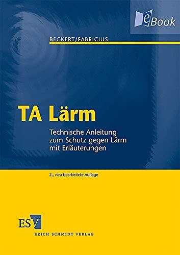 TA Lärm: Technische Anleitung zum Schutz gegen Lärm mit Erläuterungen